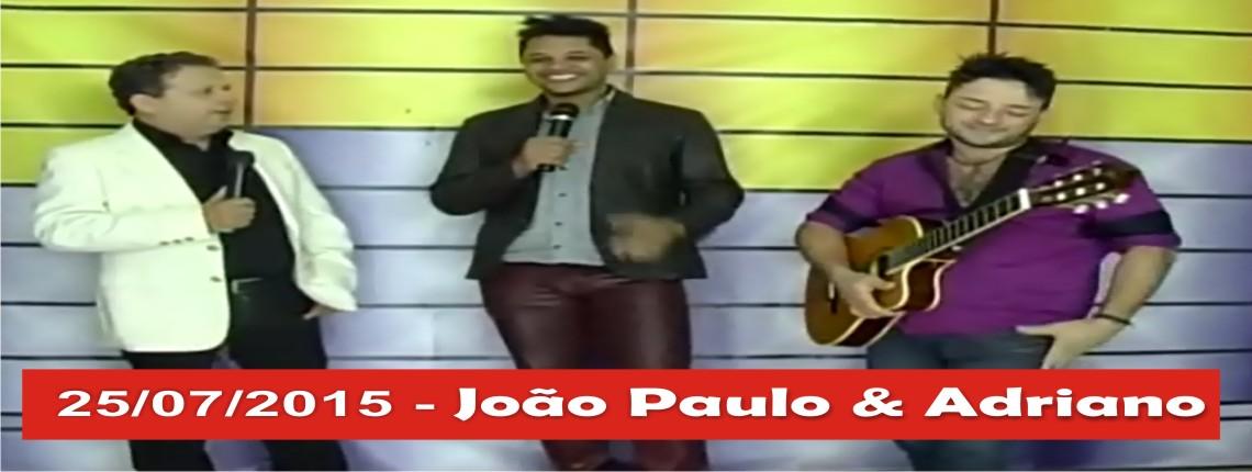 25/07/2015 – João Paulo & Adriano e Adão & Jociano