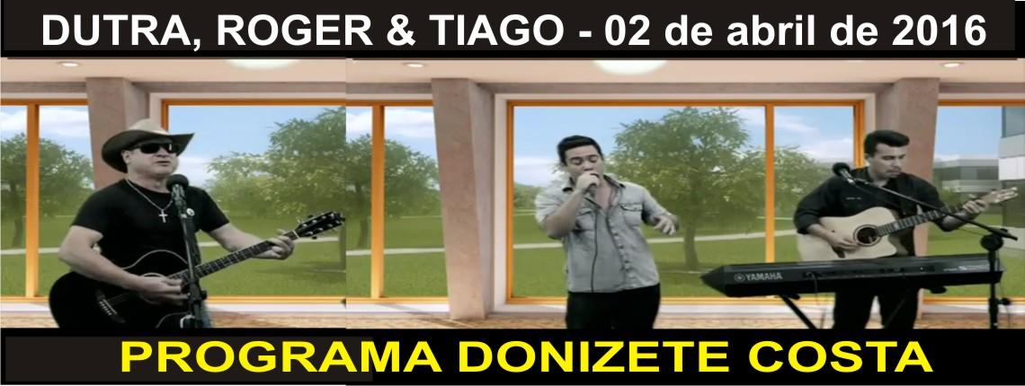 02/04/2016 – Dutra, Roger & Tiago no Programa Donizete Costa